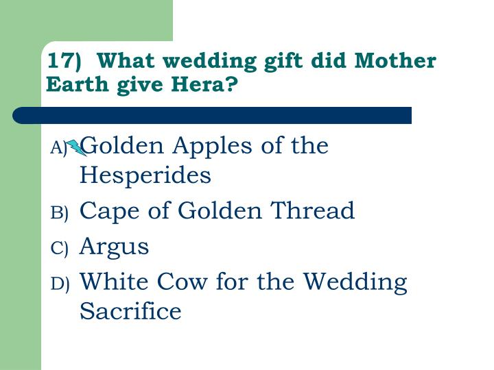17)  What wedding gift did Mother Earth give Hera?
