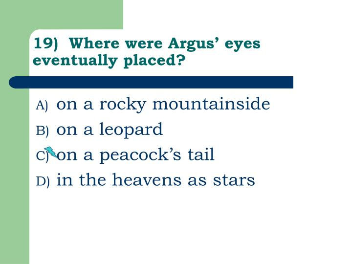 19)  Where were Argus' eyes eventually placed?