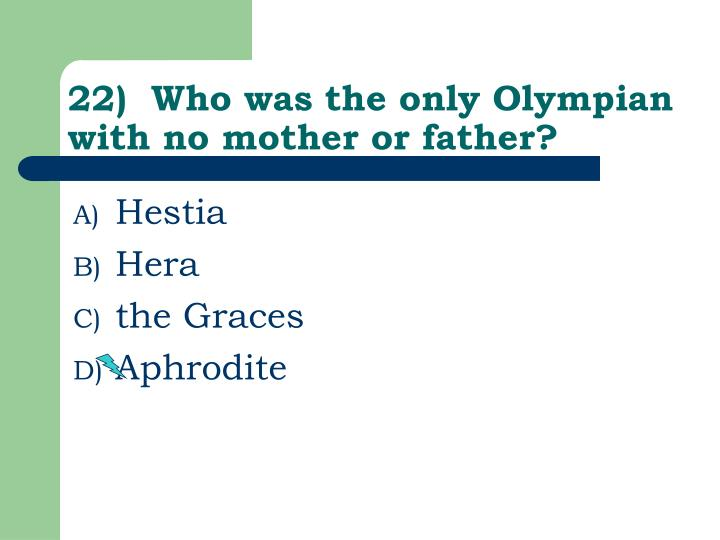 22)  Who was the only Olympian with no mother or father?