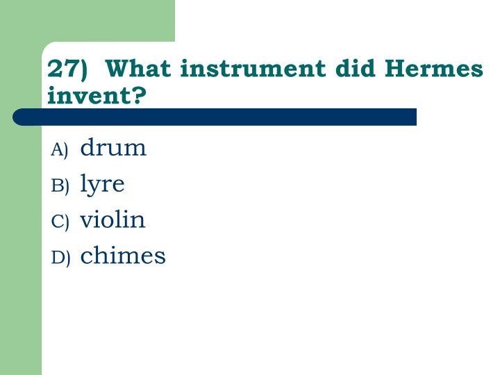 27)  What instrument did Hermes invent?