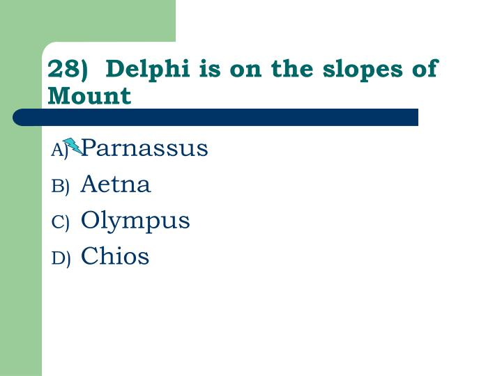 28)  Delphi is on the slopes of Mount