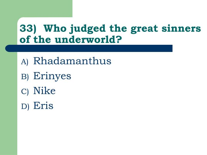 33)  Who judged the great sinners of the underworld?
