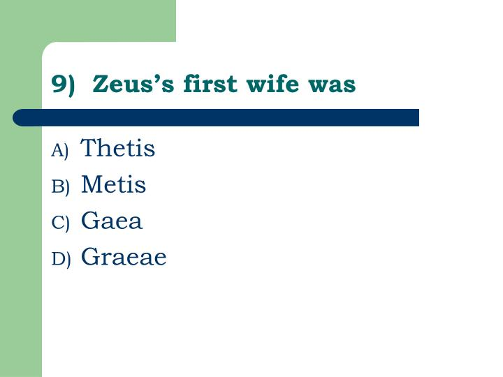 9)  Zeus's first wife was