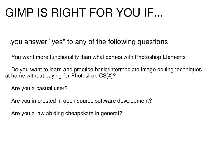 GIMP IS RIGHT FOR YOU IF...