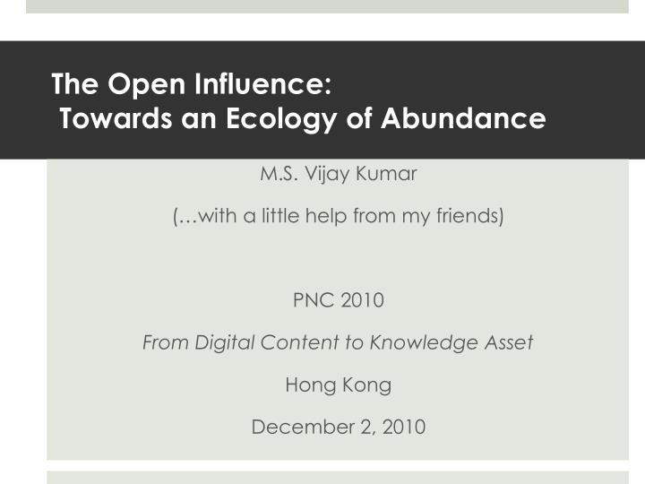 The open influence towards an ecology of abundance