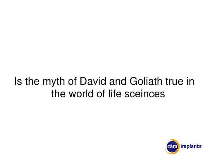Is the myth of David and Goliath true in the world of life sceinces