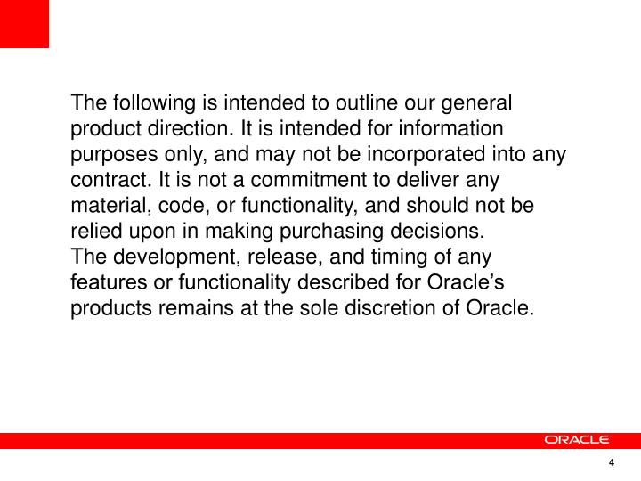 The following is intended to outline our general product direction. It is intended for information purposes only, and may not be incorporated into any contract. It is not a commitment to deliver any material, code, or functionality, and should not be relied upon in making purchasing decisions.