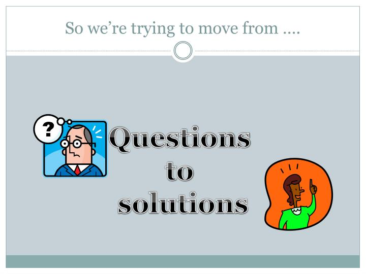 So we're trying to move from ….