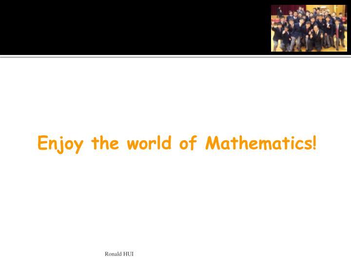 Enjoy the world of Mathematics!