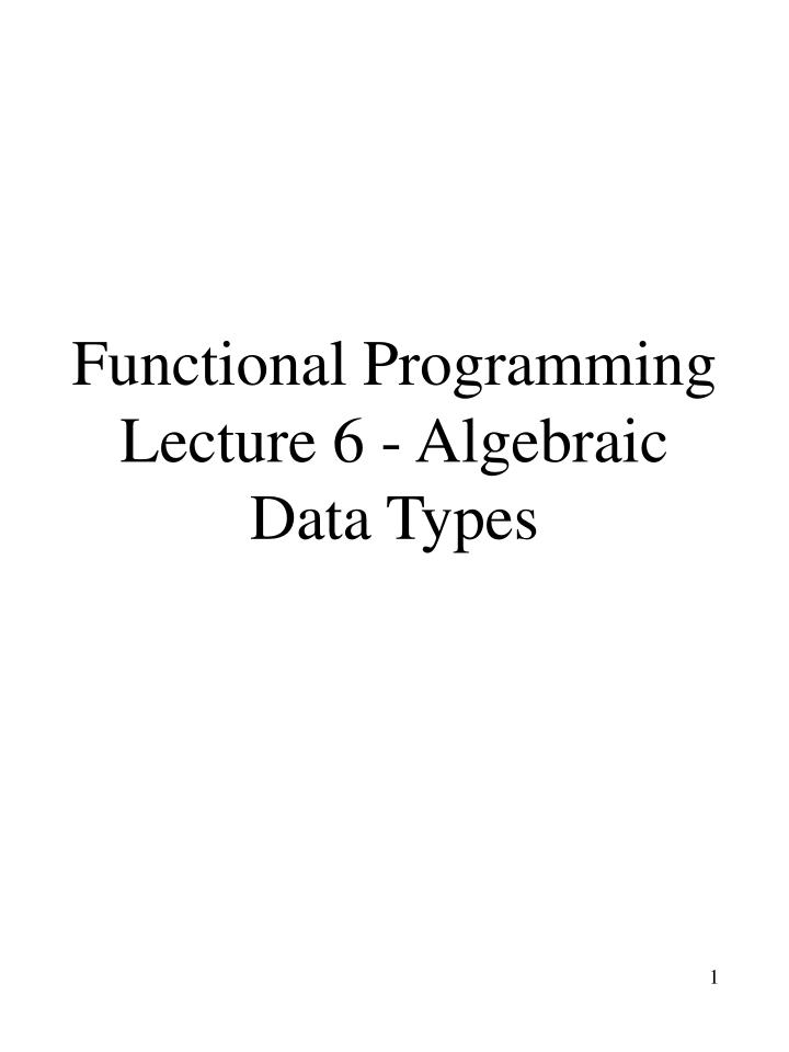 Functional programming lecture 6 algebraic data types
