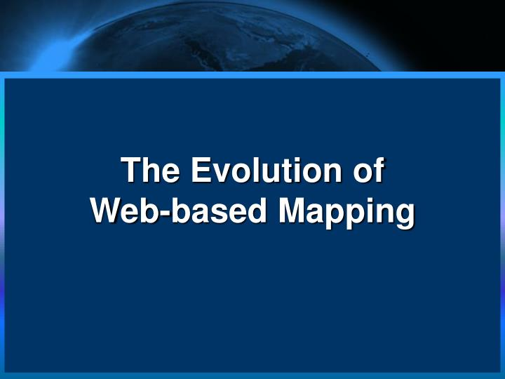 The evolution of web based mapping