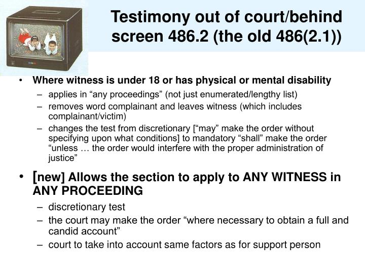 Testimony out of court/behind screen 486.2 (the old 486(2.1))