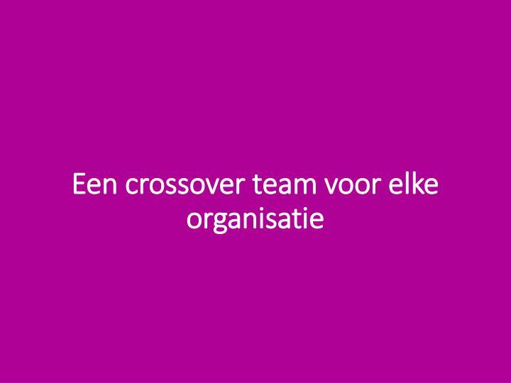 Een crossover team voor elke organisatie