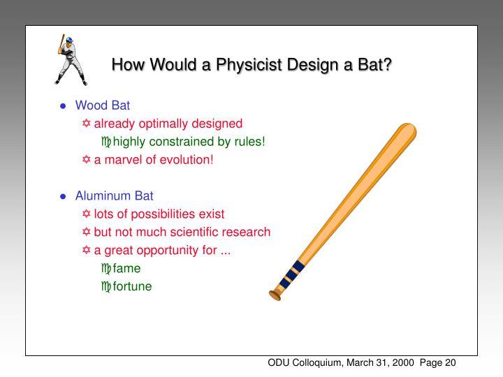 How Would a Physicist Design a Bat?