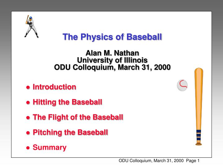 The physics of baseball alan m nathan university of illinois odu colloquium march 31 2000