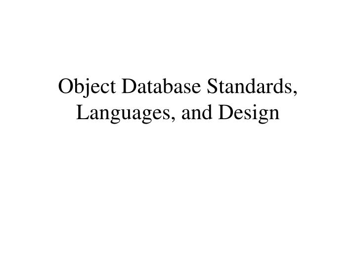 Object Database Standards, Languages, and Design