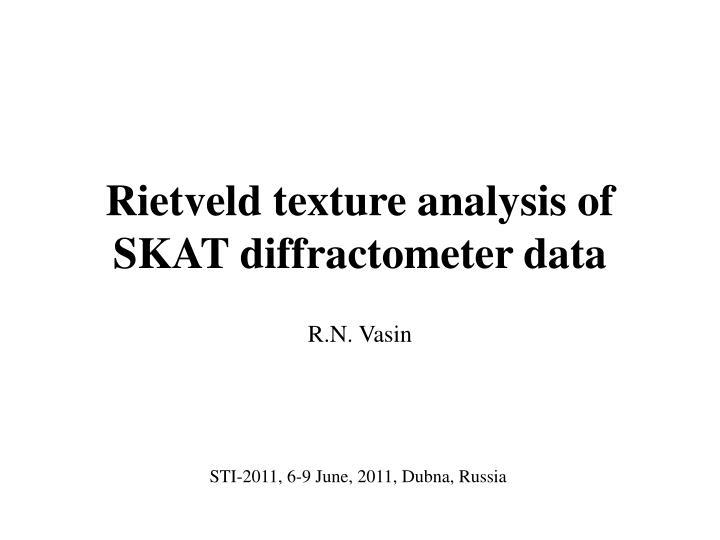 rietveld texture analysis of skat diffractometer data n.