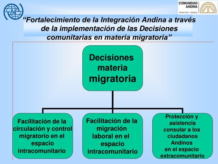 """""""Fortalecimiento de la Integración Andina a través de la implementación de las Decisiones comunitarias en materia migratoria"""""""