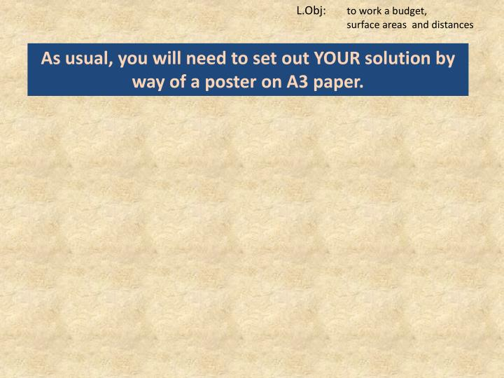 As usual, you will need to set out YOUR solution by way of a poster on A3 paper.