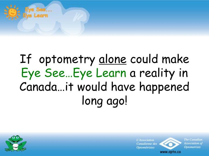 If optometry alone could make eye see eye learn a reality in canada it would have happened long ago
