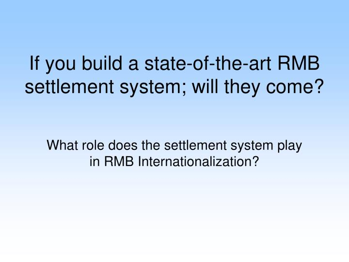 If you build a state of the art rmb settlement system will they come