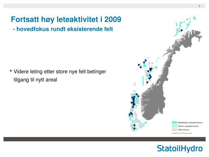Fortsatt h y leteaktivitet i 2009 hovedfokus rundt eksisterende felt