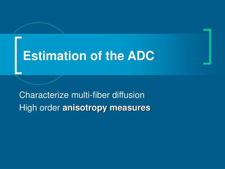 Estimation of the ADC
