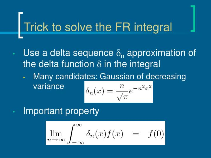 Trick to solve the FR integral