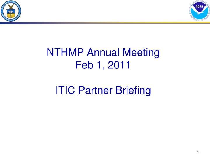 nthmp annual meeting feb 1 2011 itic partner briefing n.