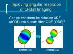 improving angular resolution of q ball imaging