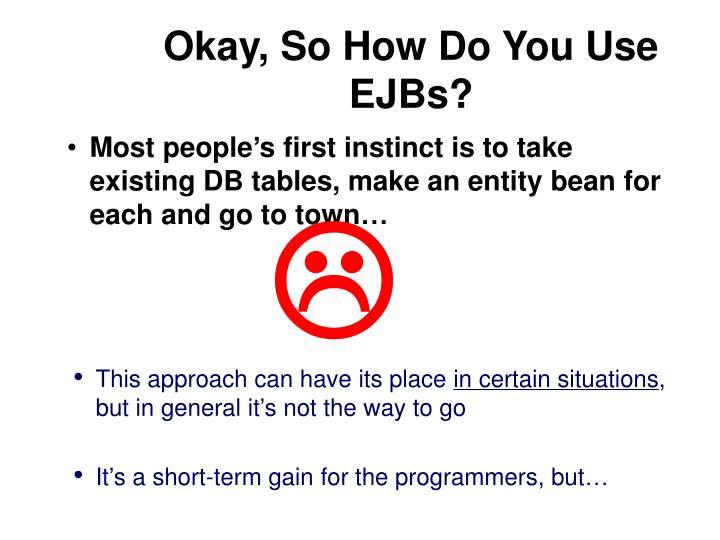 Okay, So How Do You Use EJBs?
