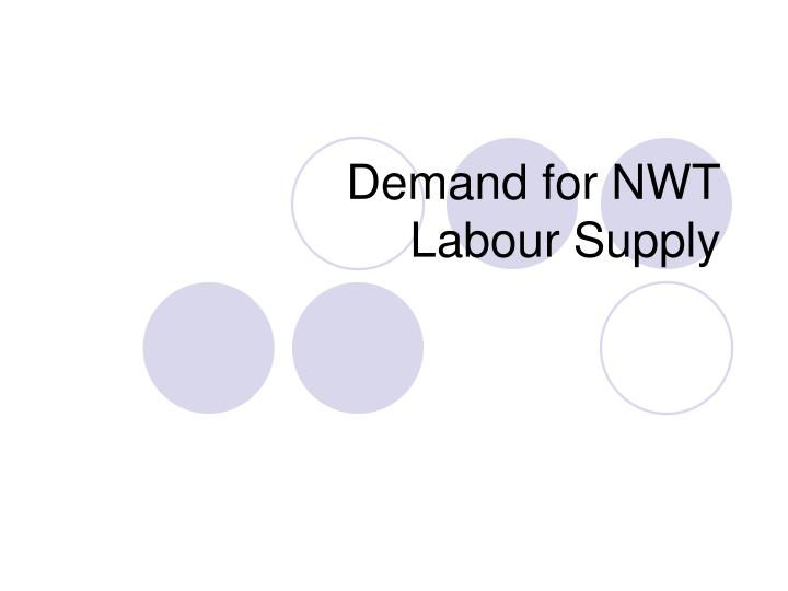 Demand for NWT