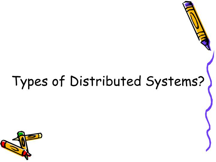 Types of distributed systems