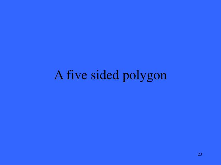 A five sided polygon