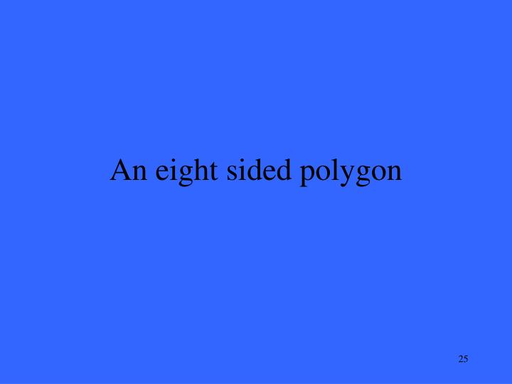 An eight sided polygon