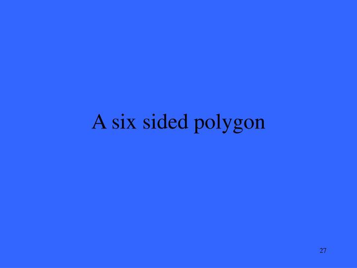 A six sided polygon