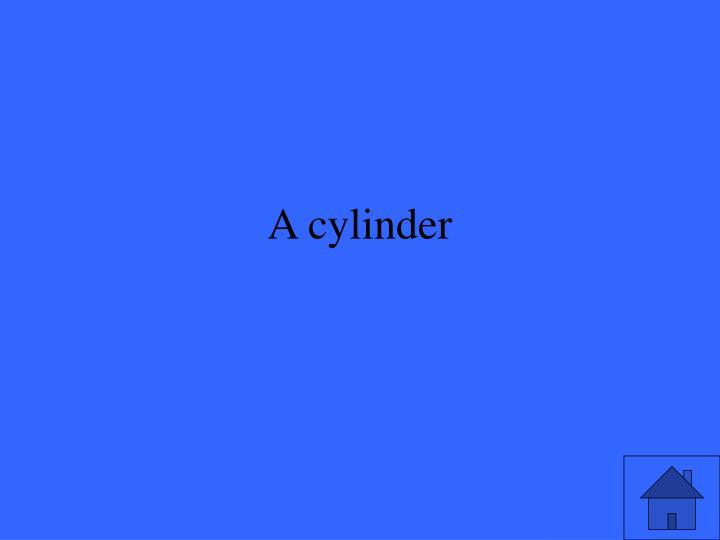 A cylinder