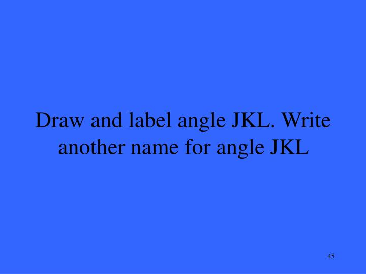 Draw and label angle JKL. Write another name for angle JKL