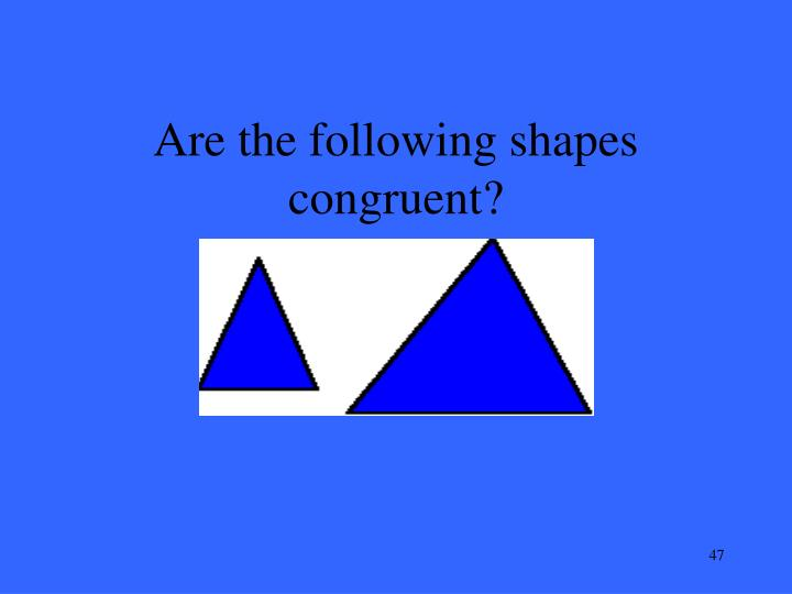 Are the following shapes congruent?