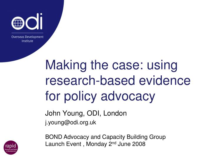 making the case using research based evidence for policy advocacy n.