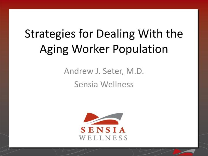 strategies for dealing with the aging worker population n.