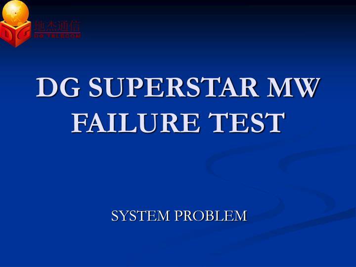 DG SUPERSTAR MW FAILURE TEST