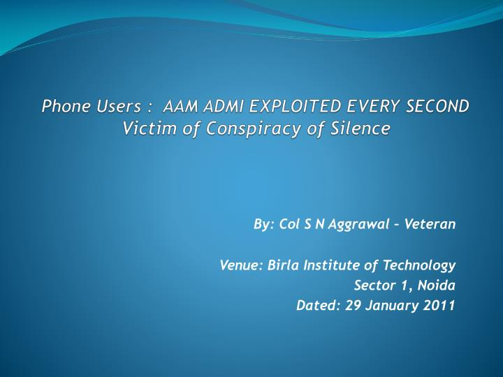 phone users aam admi exploited every second victim of conspiracy of silence n.