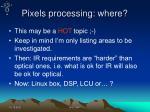 pixels processing where