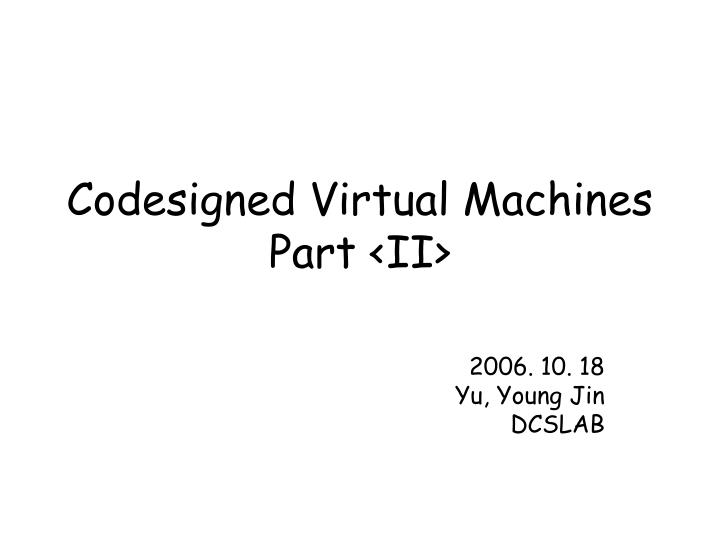 codesigned virtual machines part ii