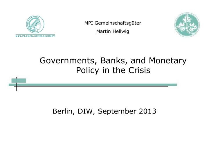 Governments banks and monetary policy in the crisis