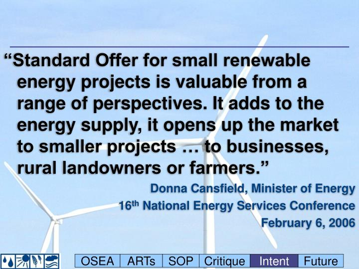 """""""Standard Offer for small renewable energy projects is valuable from a range of perspectives. It adds to the energy supply, it opens up the market to smaller projects … to businesses, rural landowners or farmers."""""""