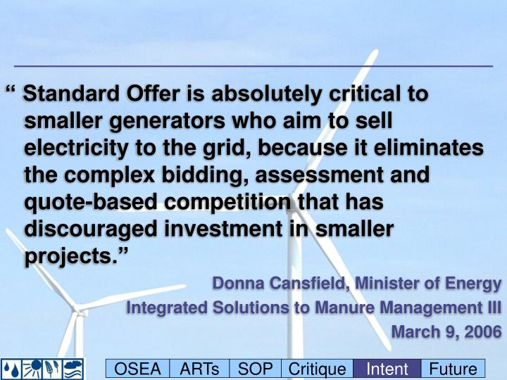 """"""" Standard Offer is absolutely critical to smaller generators who aim to sell electricity to the grid, because it eliminates the complex bidding, assessment and quote-based competition that has discouraged investment in smaller projects."""""""