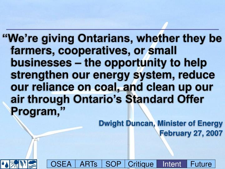 """""""We're giving Ontarians, whether they be farmers, cooperatives, or small businesses – the opportunity to help strengthen our energy system, reduce our reliance on coal, and clean up our air through Ontario's Standard Offer Program,"""""""