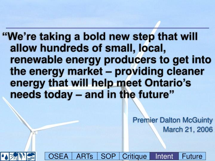 """""""We're taking a bold new step that will allow hundreds of small, local, renewable energy producers to get into the energy market – providing cleaner energy that will help meet Ontario's needs today – and in the future"""""""